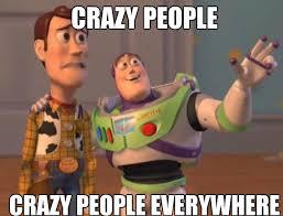 Crazy people everywhere