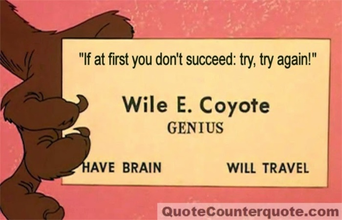 If at first you don't succeed quote - Wile E Coyote-8x6