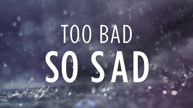 Too bad so sad